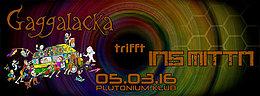 Party Flyer Gaggalacka trifft INS MITTN 5 Mar '16, 21:00