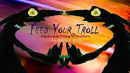 Party Flyer Feed Your Troll - Psychedelic Friday @ RedZone 16 Feb '18, 21:00