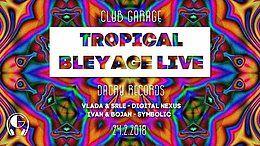 Party Flyer Tropical Bleyage LIVE @Kragujevac,Serbia 24 Feb '18, 23:00