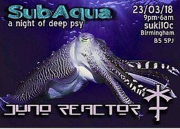 Party Flyer Juno Reactor at SubAqua 23 Mar '18, 21:00