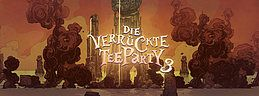 Party Flyer Die Verrückte Teeparty 3 - Spezial Edition 12 May '18, 22:00