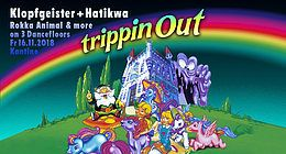 Party Flyer Trippin Out w/ Klopfgeister & Hatikwa 16 Nov '18, 22:30