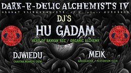 Dark-e-Delic Alchemists IV mit Hu Gadam Head of Banyan Rec 1 Mar '19, 22:00