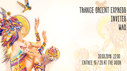 Party Flyer Trance Orient Express invites WAO Festival 30 Mar '19, 22:00