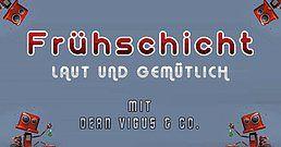 Party Flyer Frühschicht mit Dean Vigus & Co. 14 Apr '19, 08:00