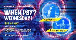 Party Flyer When Psy? Wednesday! Khaoscope + Fractal Lids 1 May '19, 23:30