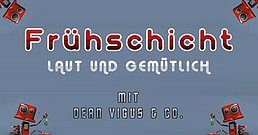 Party Flyer Frühschicht mit Dean Vigus & Co. 8 Dec '19, 08:00