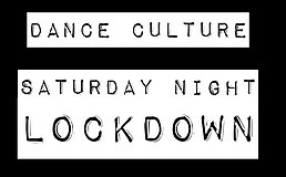 Party Flyer Dance Culture: Saturday Night Lockdown 28 Mar '20, 19:00