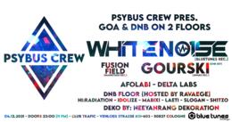 PsyBus Crew pres. WHITENO1SE & GOURSKI [GOA & DNB ON 2 STAGES] 4 Dec '21, 23:00