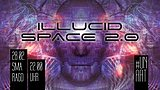 ILLUCID SPACE 2.0 28 Feb '20, 22:00